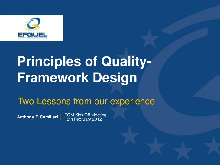 Principles of Quality- Framework Design  Two Lessons from our experience Anthony F. Camilleri   TQM Kick Off Meeting      ...
