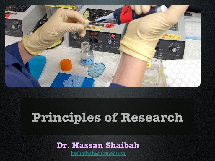 Principles of Research   Dr. Hassan Shaibah     hsshaibah@uqu.edu.sa