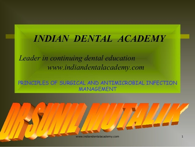 INDIAN DENTAL ACADEMY Leader in continuing dental education www.indiandentalacademy.com PRINCIPLES OF SURGICAL AND ANTIMIC...