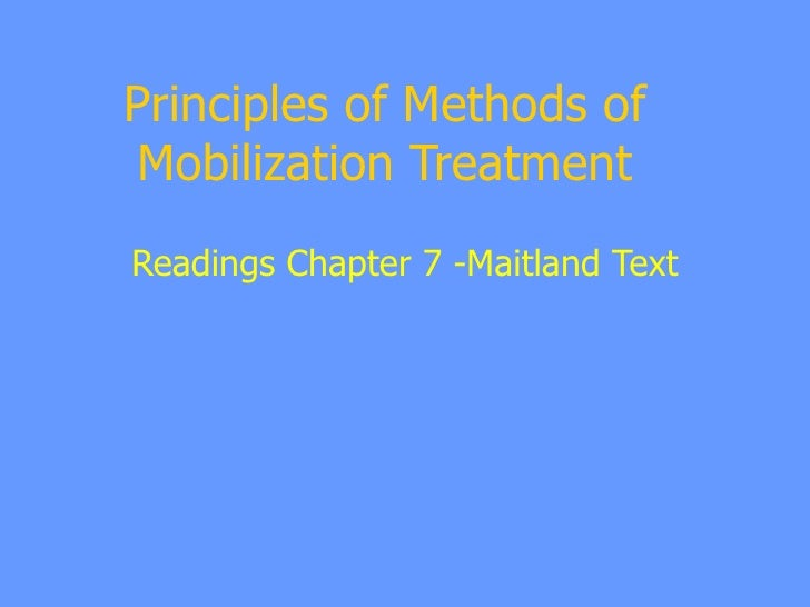 Principles of Methods of Mobilization Treatment Readings Chapter 7 -Maitland Text
