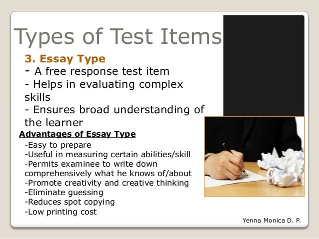 types of essay test items Strengths and dangers of essay unlike objective test items remember that effective essay questions provide students with an indication of the types.