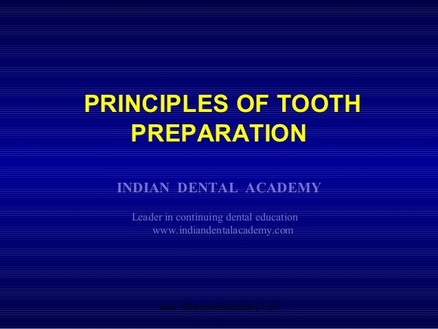 PRINCIPLES OF TOOTH PREPARATION INDIAN DENTAL ACADEMY Leader in continuing dental education www.indiandentalacademy.com ww...