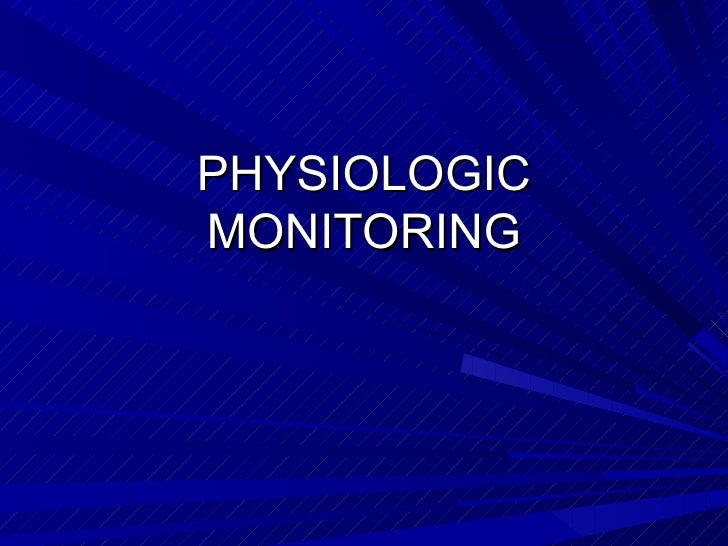 PHYSIOLOGIC MONITORING