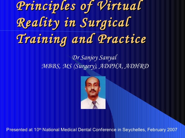 Principles of Virtual Reality in Surgical Training and Practice Dr Sanjoy Sanyal  MBBS, MS (Surgery), ADPHA, ADHRD Present...