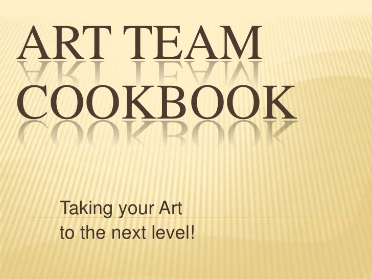 Art TeamCookbook<br />Taking your Art <br />to the next level!<br />