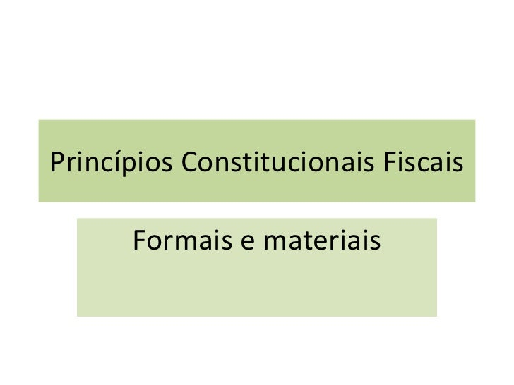 Princípios Constitucionais Fiscais<br />Formais e materiais<br />