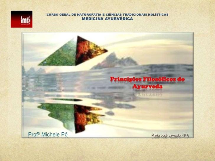 CURSO GERAL DE NATUROPATIA E CIÊNCIAS TRADICIONAIS HOLÍSTICASMEDICINA AYURVÉDICA<br />Princípios Filosóficos do Ayurveda<b...