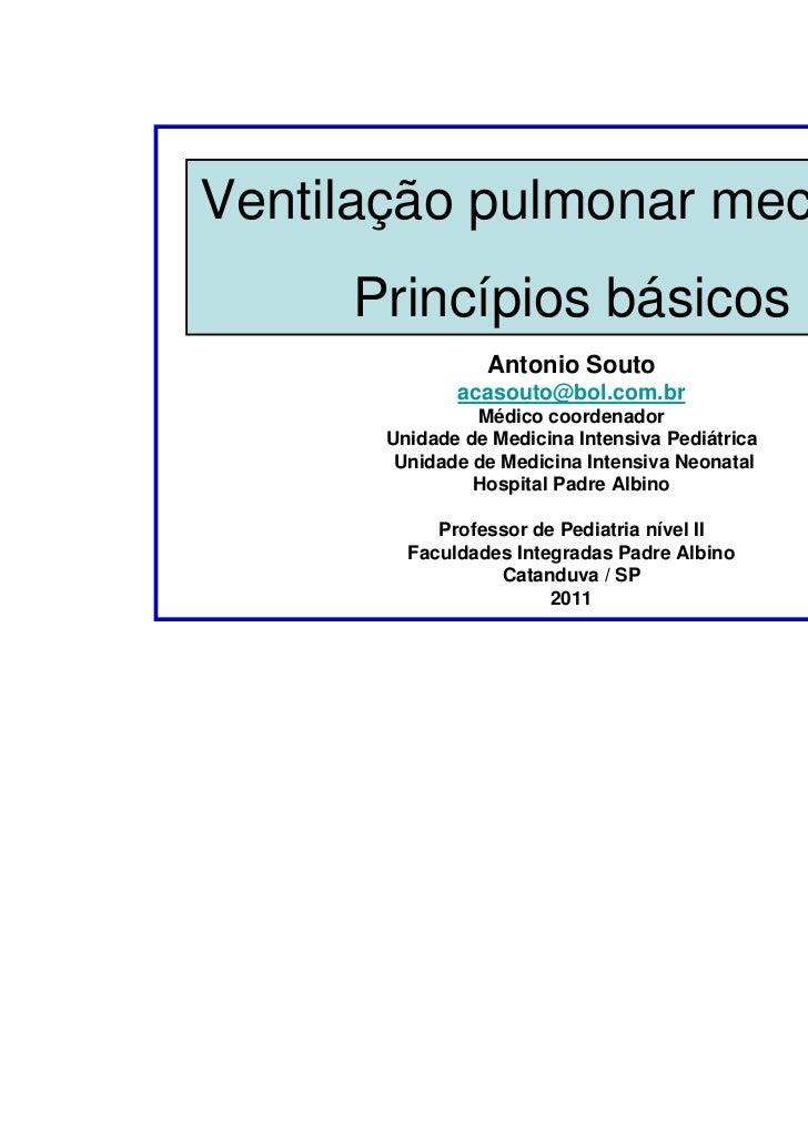 Ventilação pulmonar mecânica     Princípios básicos                Antonio Souto             acasouto@bol.com.br          ...