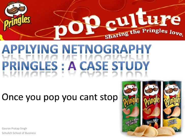 Applying Netnography<br />Pringles : a Case Study<br />Once you pop you cant stop<br />Gaurav Pratap Singh<br />Schulich S...