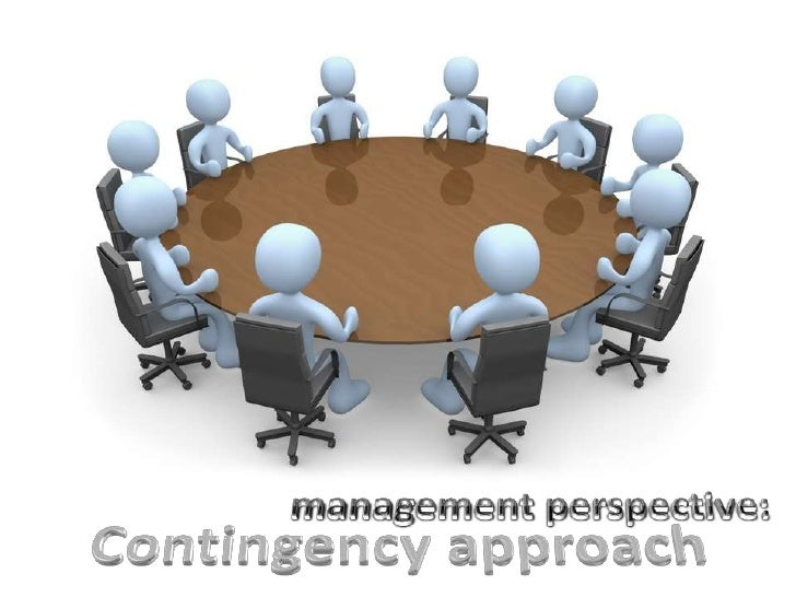 management perspective:<br />Contingency approach<br />