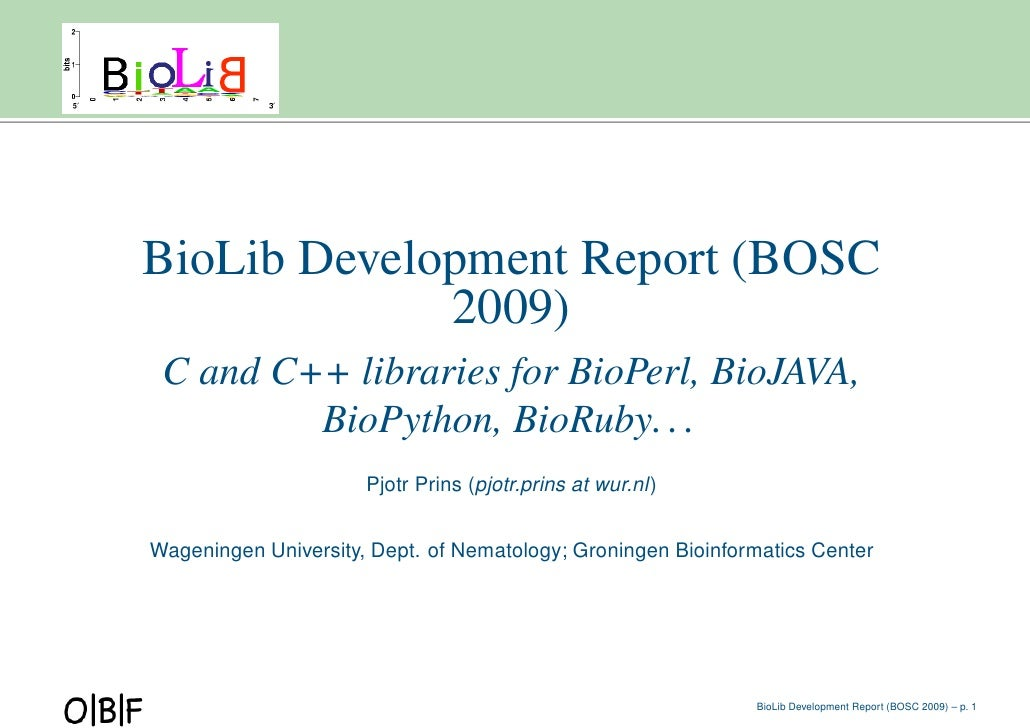 BioLib Development Report (BOSC              2009)  C and C++ libraries for BioPerl, BioJAVA,          BioPython, BioRuby....