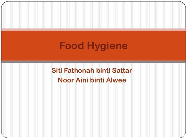 Food HygieneSiti Fathonah binti Sattar  Noor Aini binti Alwee