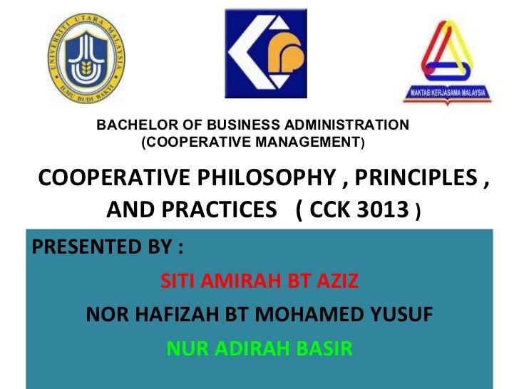 COOPERATIVE PHILOSOPHY , PRINCIPLES , AND PRACTICES  ( CCK 3013  ) <ul><li>PRESENTED BY :  </li></ul><ul><li>SITI AMIRAH B...