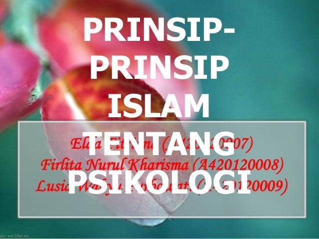 Elda Fitriana (A420120007) Firlita Nurul Kharisma (A420120008) Lusia Wahyu Purbowati (A420120009) PRINSIP- PRINSIP ISLAM T...