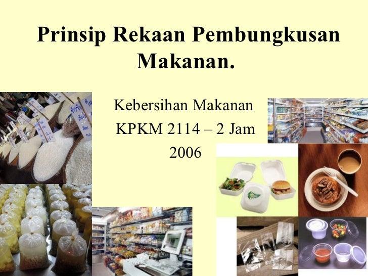 Prinsip Rekaan Pembungkusan Makanan.   Kebersihan Makanan  KPKM 2114 – 2 Jam 2006    ...