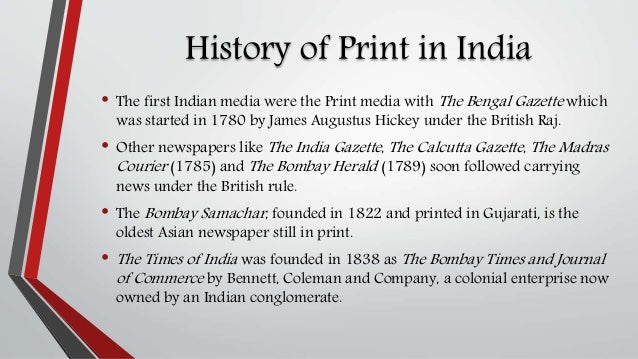 history of print media india Print media v/s electronic media v/s digital media in indian context communication is conveying of message indian media is 'free and independent' throughout the most history india has an average accessibility to electronic media and indian print media is extremely competitive.