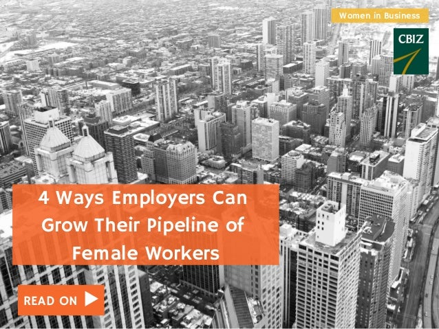 READ ON 4 Ways Employers Can Grow Their Pipeline of Female Workers Women in Business
