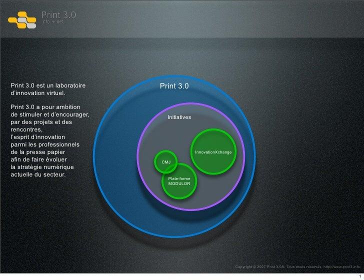 Print 3.0 Print 3.0 est un laboratoire d'innovation virtuel.  Print 3.0 a pour ambition de stimuler et d'encourager,     I...