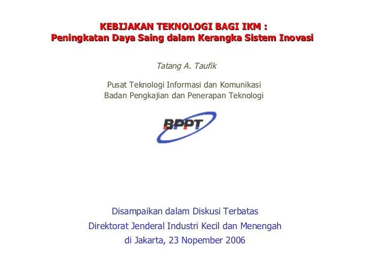 Disampaikan dalam Diskusi Terbatas Direktorat Jenderal Industri Kecil dan Menengah di Jakarta, 23 Nopember 2006 KEBIJAKAN ...