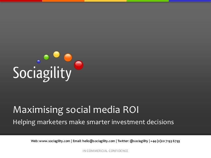 Maximising social media ROIHelping marketers make smarter investment decisions     Web: www.sociagility.com | Email: hello...