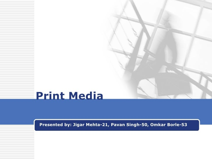 Print Media Presented by: Jigar Mehta-21, Pavan Singh-50, Omkar Borle-53