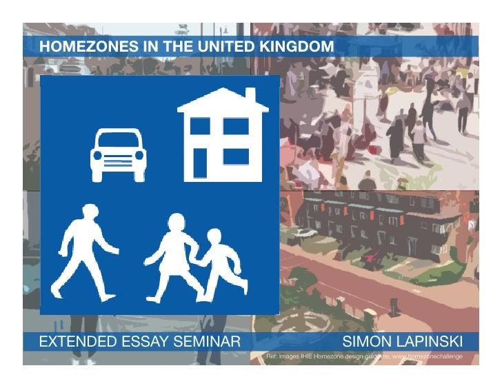 HOMEZONES IN THE UNITED KINGDOM     EXTENDED ESSAY SEMINAR                            SIMON LAPINSKI                      ...