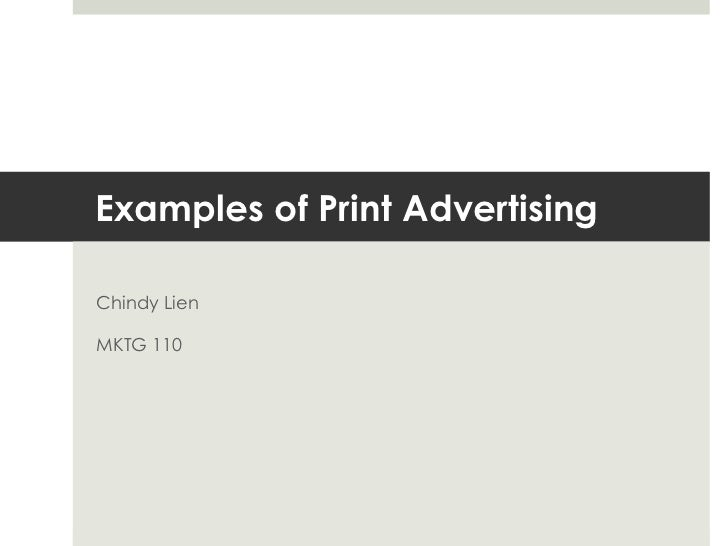 Examples of Print Advertising<br />Chindy Lien<br />MKTG 110<br />