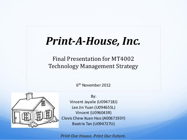 Print-A-House, Inc. Final Presentation for MT4002Technology Management Strategy            6th November 2012              ...