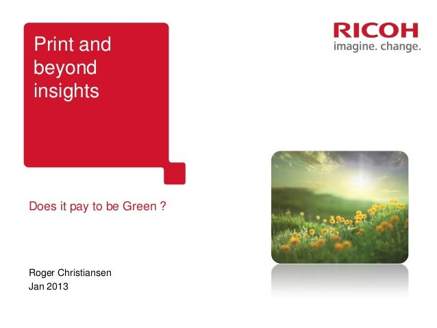 Print and beyond insightsDoes it pay to be Green ?Roger ChristiansenJan 2013
