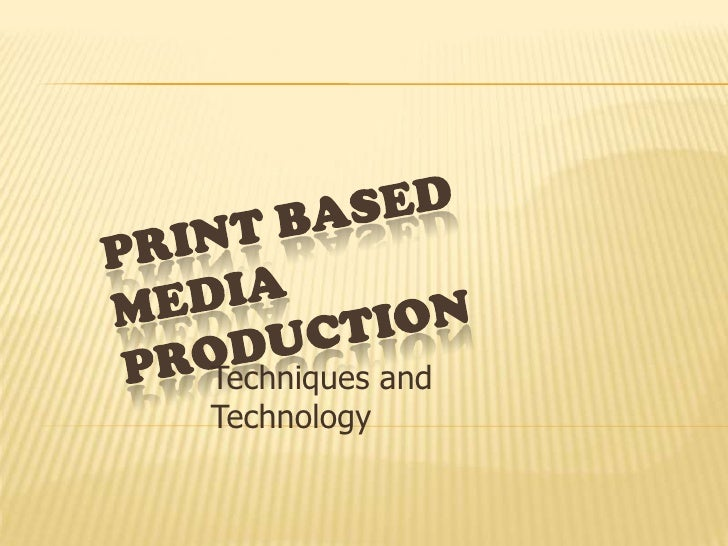 Print Based Media Production<br />Techniques and Technology<br />