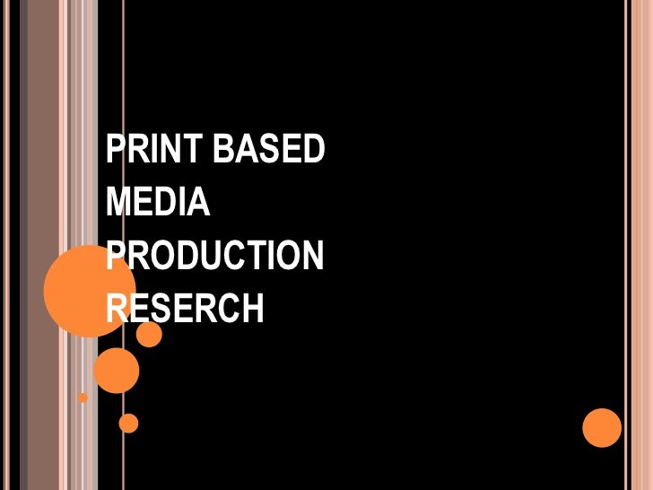PRINT BASED<br />MEDIA<br />PRODUCTION<br />RESERCH<br />