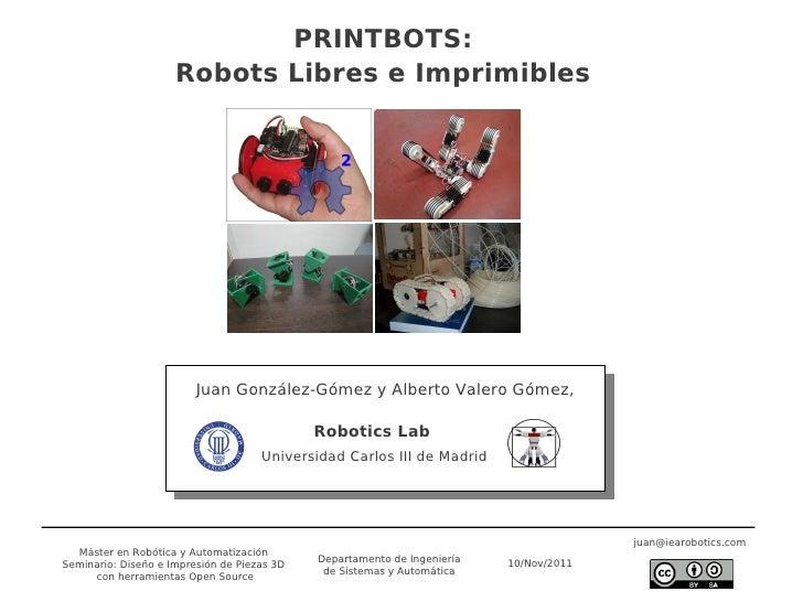 PRINTBOTS:                     Robots Libres e Imprimibles                         Juan González-Gómez y Alberto Valero Gó...