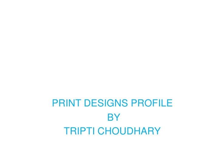 Photo Album<br />PRINT DESIGNS PROFILE <br /> BY <br />TRIPTI CHOUDHARY<br />