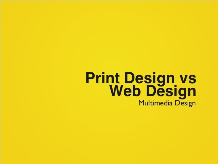 Print Design vs   Web Design       Multimedia Design