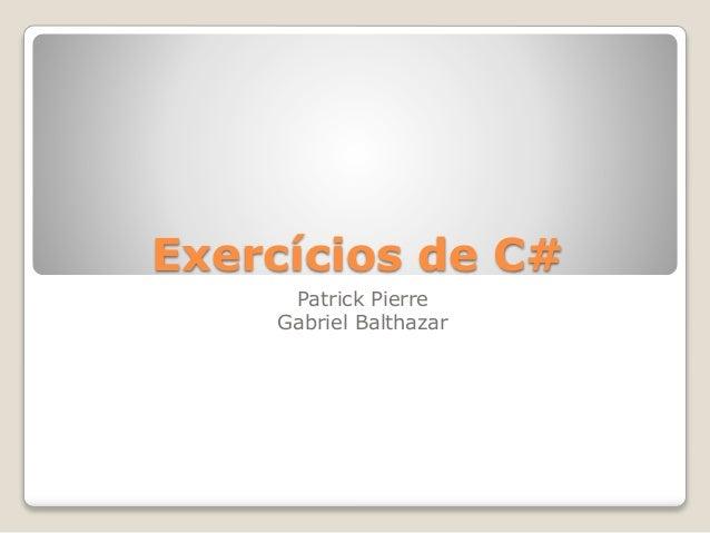 Exercícios de C# Patrick Pierre Gabriel Balthazar