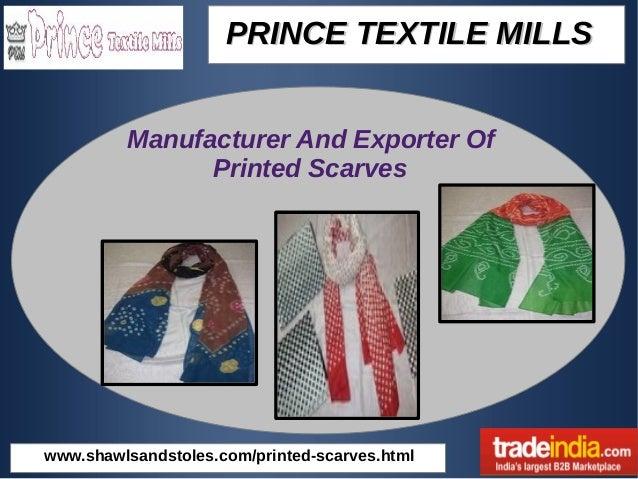 PRINCE TEXTILE MILLSPRINCE TEXTILE MILLS www.shawlsandstoles.com/printed-scarves.html Manufacturer And Exporter Of Printed...