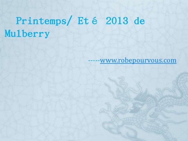 Printemps/ Eté 2013 deMulberry              -----www.robepourvous.com