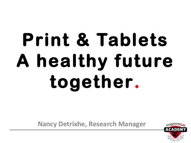 Print & TabletsA healthy futuretogether.Nancy Detrixhe, Research Manager