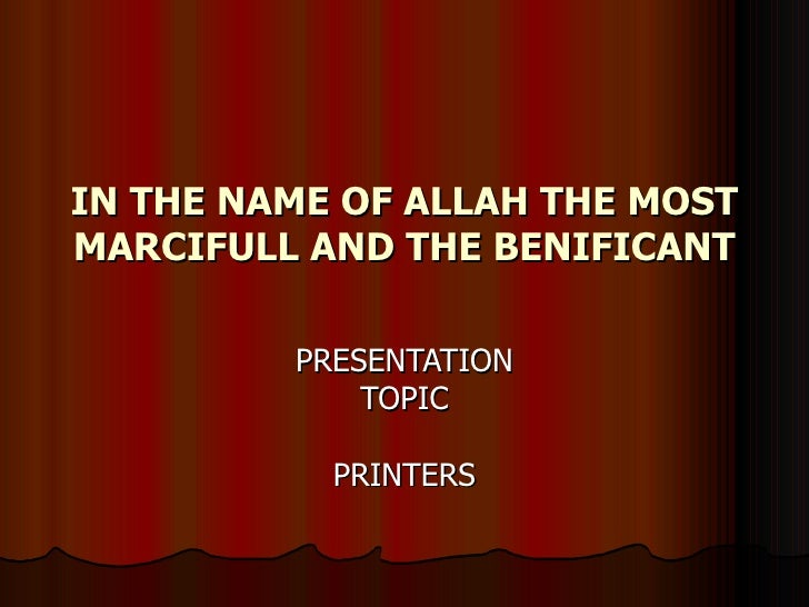 IN THE NAME OF ALLAH THE MOST MARCIFULL AND THE BENIFICANT PRESENTATION TOPIC PRINTERS