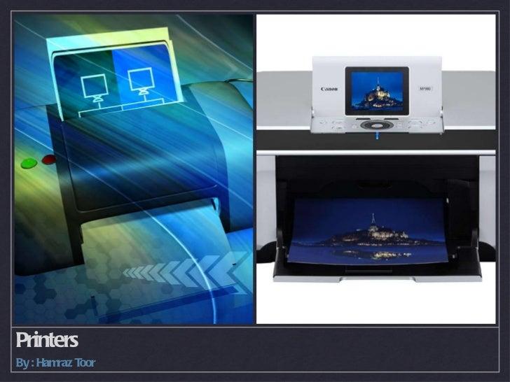 Printers <ul><li>By : Hamraz Toor </li></ul>