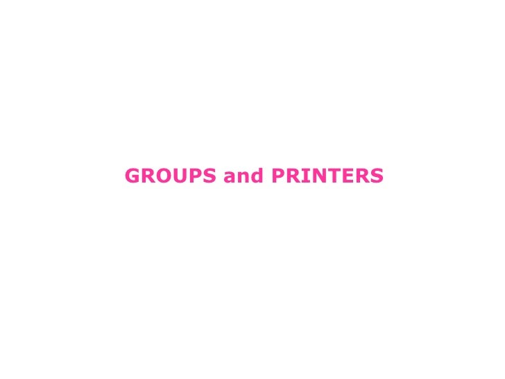 GROUPS and PRINTERS