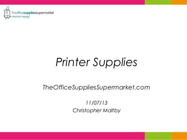 Printer Supplies TheOfficeSuppliesSupermarket.com 11/07/13 Christopher Maltby