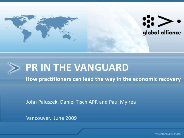 PR IN THE VANGUARD<br />How practitionerscanlead the way in the economicrecovery<br />John Paluszek, Daniel Tisch APR and ...