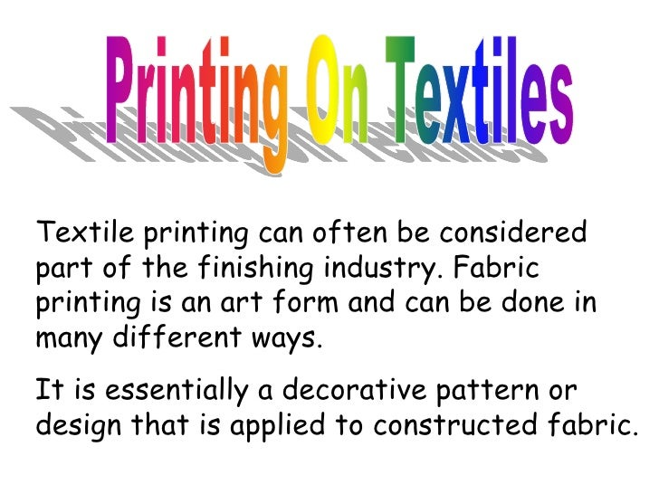 Textile printing can often be consideredpart of the finishing industry. Fabricprinting is an art form and can be done inma...