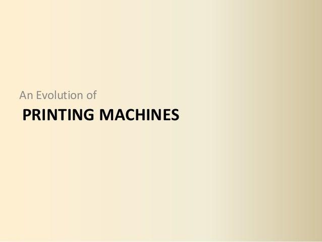 An Evolution ofPRINTING MACHINES
