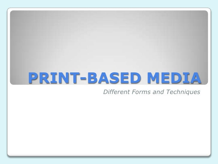PRINT-BASED MEDIA       Different Forms and Techniques