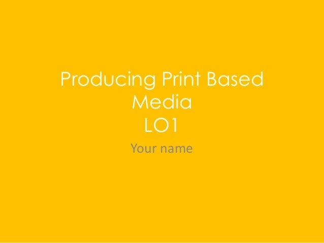 Producing Print Based Media LO1 Your name