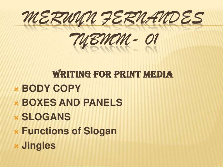 Merwyn FernandesTYBMM- 01<br />Writing for Print Media<br />BODY COPY<br />BOXES AND PANELS<br />SLOGANS<br />Functions of...