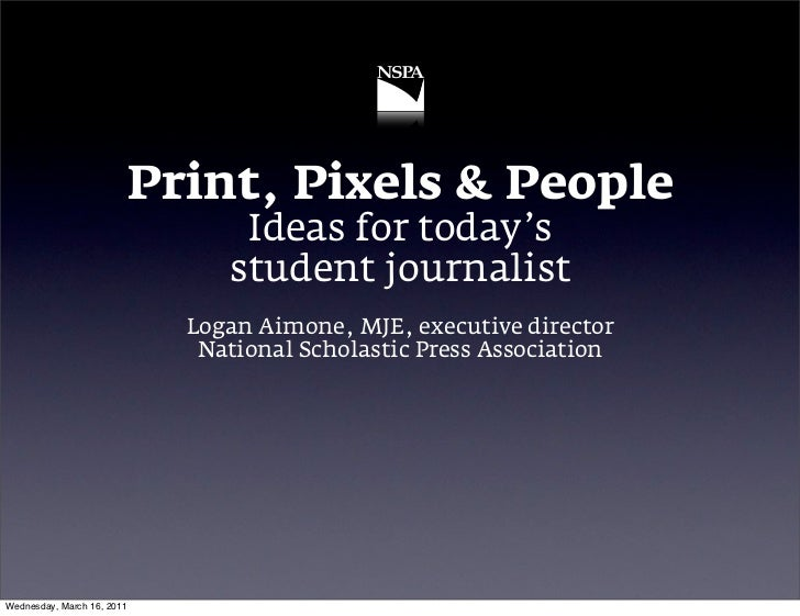 Print, Pixels & People                                Ideas for today's                               student journalist  ...