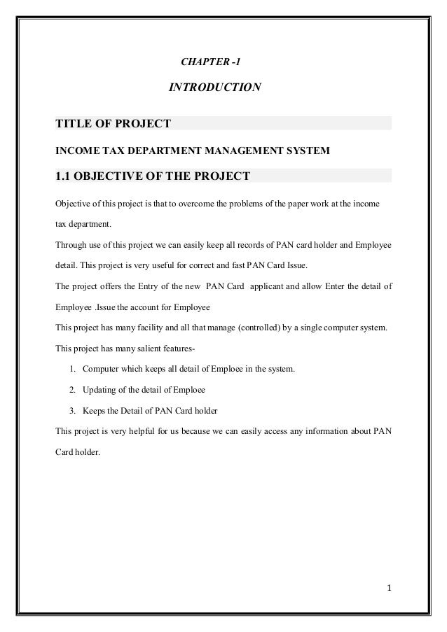 CHAPTER -1 INTRODUCTION TITLE OF PROJECT INCOME TAX DEPARTMENT MANAGEMENT SYSTEM 1.1 OBJECTIVE OF THE PROJECT Objective of...